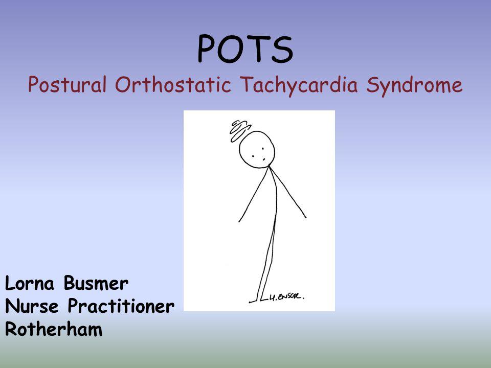 POTS Postural Orthostatic Tachycardia Syndrome Lorna Busmer Nurse Practitioner Rotherham