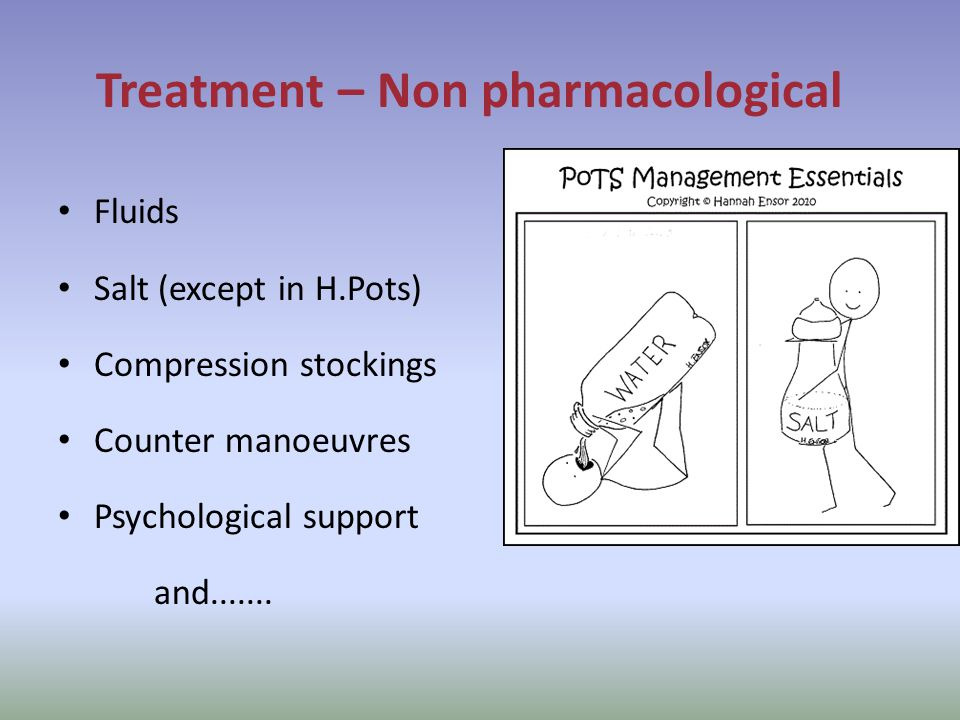 Treatment – Non pharmacological Fluids Salt (except in H.Pots) Compression stockings Counter manoeuvres Psychological support and.......