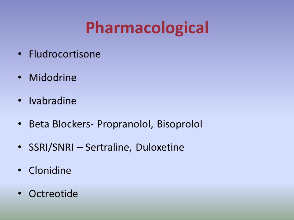 Pharmacological Fludrocortisone Midodrine Ivabradine Beta Blockers- Propranolol, Bisoprolol SSRI/SNRI – Sertraline, Duloxetine Clonidine Octreotide