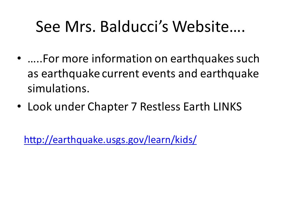 See Mrs. Balducci's Website…. …..For more information on earthquakes such as earthquake current events and earthquake simulations. Look under Chapter