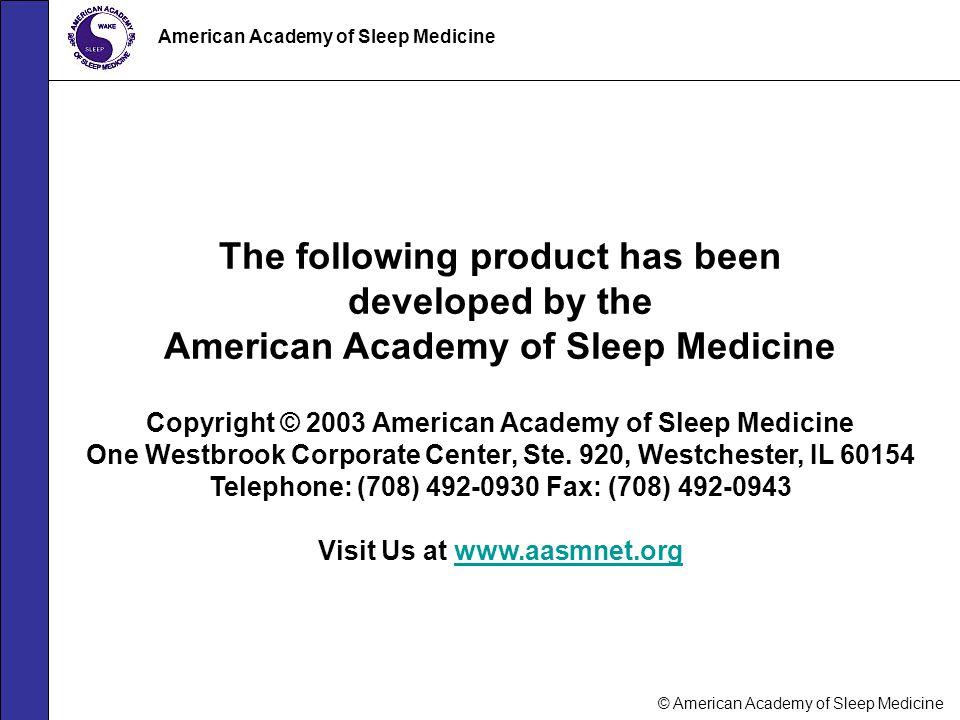 © American Academy of Sleep Medicine American Academy of Sleep Medicine The following product has been developed by the American Academy of Sleep Medi