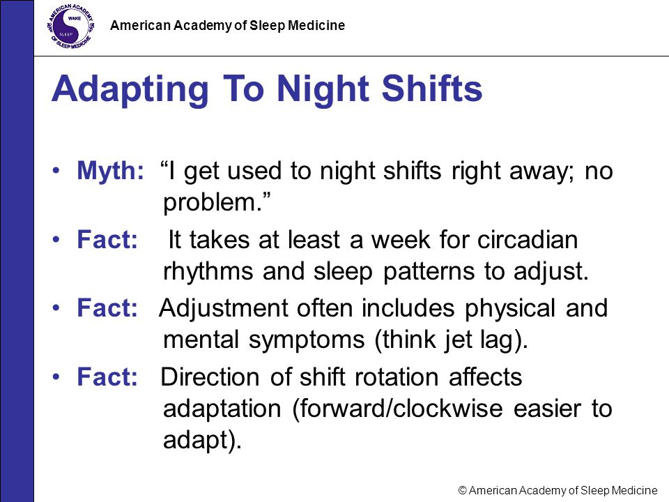 """© American Academy of Sleep Medicine American Academy of Sleep Medicine Adapting To Night Shifts Myth: """"I get used to night shifts right away; no prob"""
