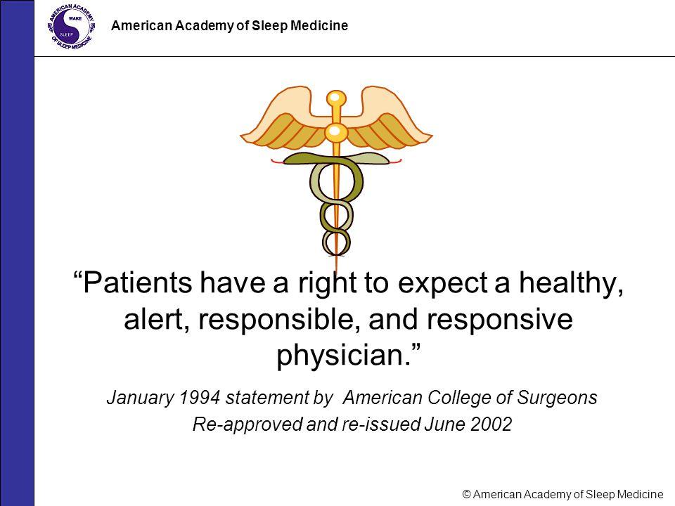 "© American Academy of Sleep Medicine American Academy of Sleep Medicine ""Patients have a right to expect a healthy, alert, responsible, and responsive"