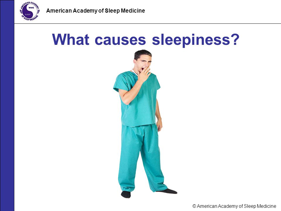 © American Academy of Sleep Medicine American Academy of Sleep Medicine What causes sleepiness?