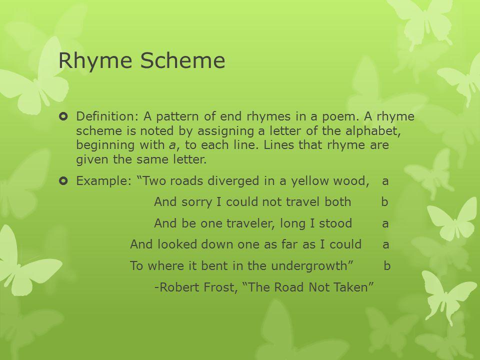 Rhyme Scheme  Definition: A pattern of end rhymes in a poem.