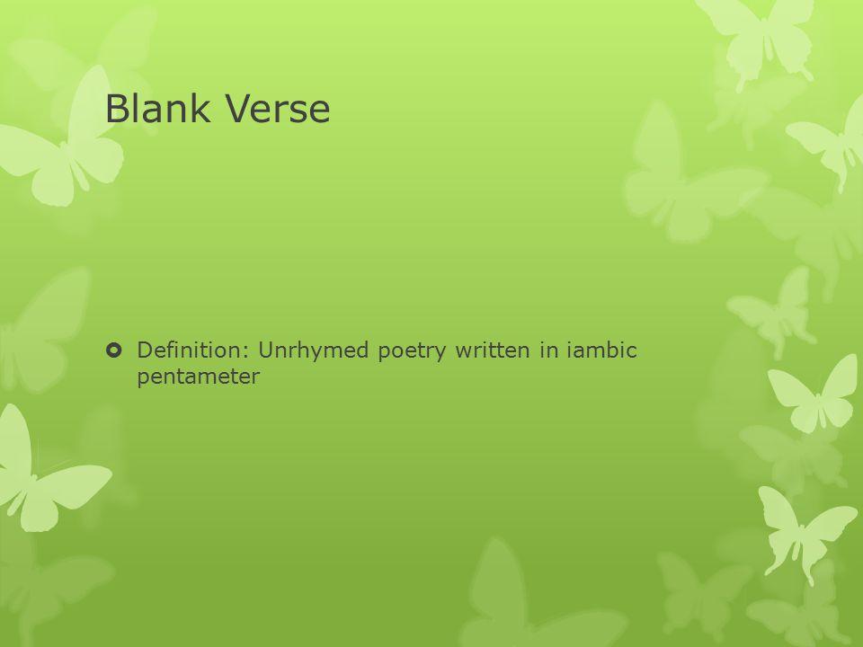 Blank Verse  Definition: Unrhymed poetry written in iambic pentameter