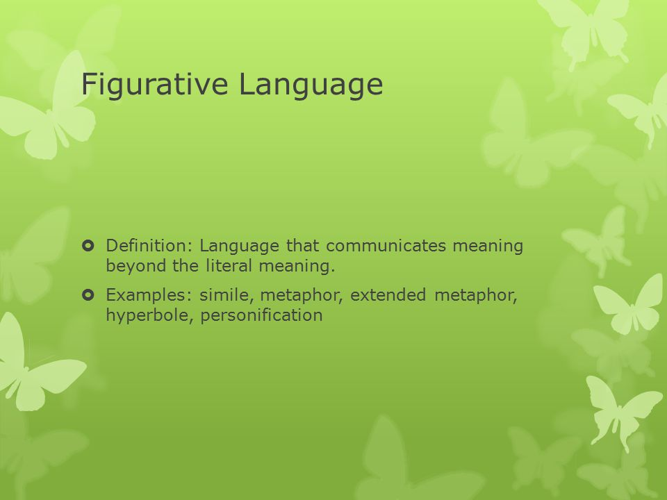 Figurative Language  Definition: Language that communicates meaning beyond the literal meaning.