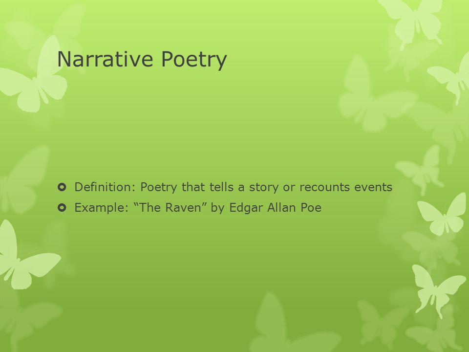 Narrative Poetry  Definition: Poetry that tells a story or recounts events  Example: The Raven by Edgar Allan Poe