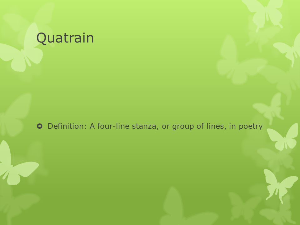 Quatrain  Definition: A four-line stanza, or group of lines, in poetry