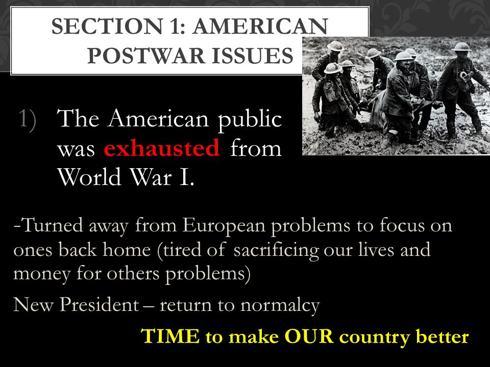 SECTION 1: AMERICAN POSTWAR ISSUES 1)The American public was exhausted from World War I.