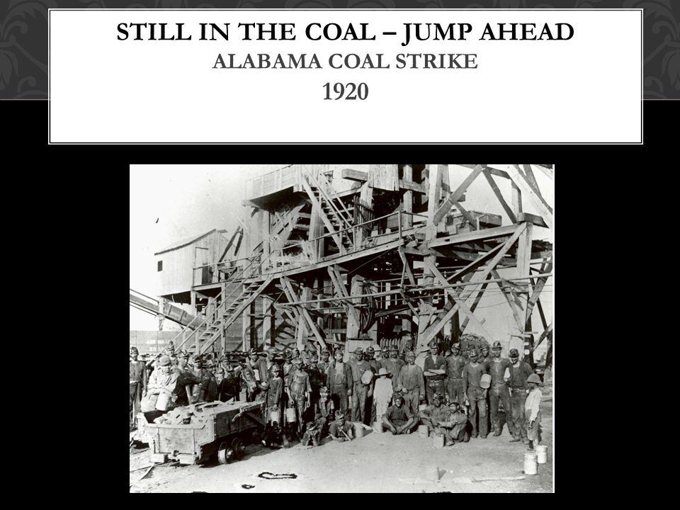 STILL IN THE COAL – JUMP AHEAD ALABAMA COAL STRIKE 1920