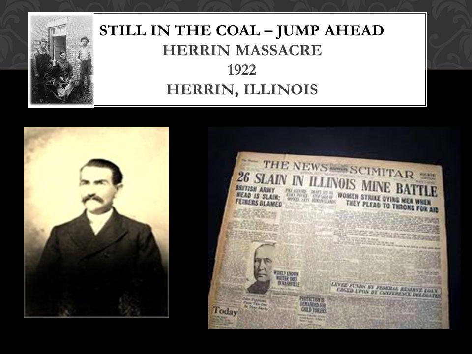 STILL IN THE COAL – JUMP AHEAD HERRIN MASSACRE 1922 HERRIN, ILLINOIS