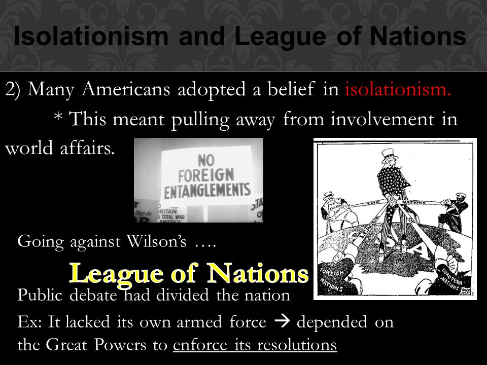 Isolationism and League of Nations 2) Many Americans adopted a belief in isolationism.