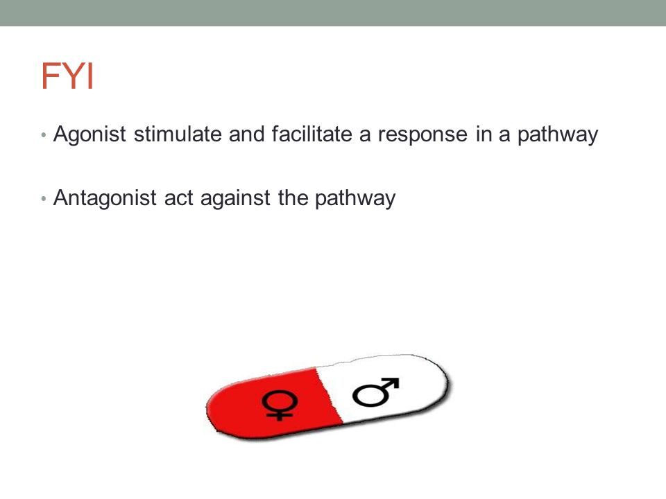 FYI Agonist stimulate and facilitate a response in a pathway Antagonist act against the pathway a