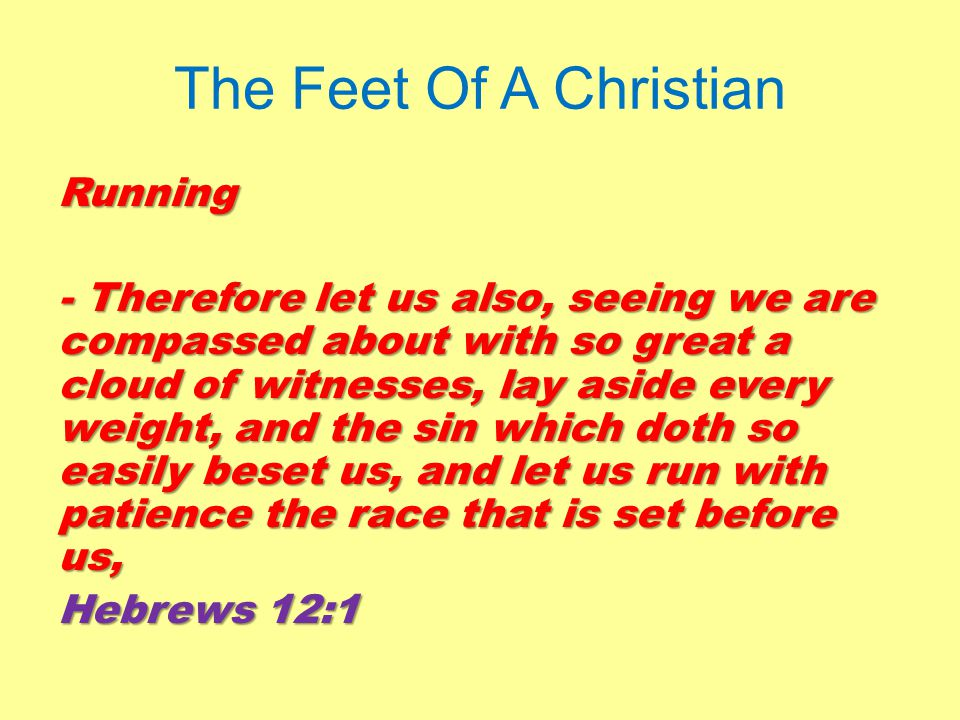The Feet Of A Christian Running - Therefore let us also, seeing we are compassed about with so great a cloud of witnesses, lay aside every weight, and the sin which doth so easily beset us, and let us run with patience the race that is set before us, Hebrews 12:1