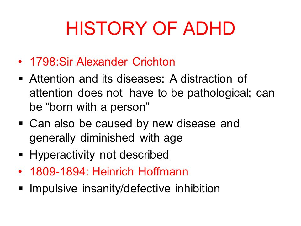 """HISTORY OF ADHD 1798:Sir Alexander Crichton  Attention and its diseases: A distraction of attention does not have to be pathological; can be """"born wi"""