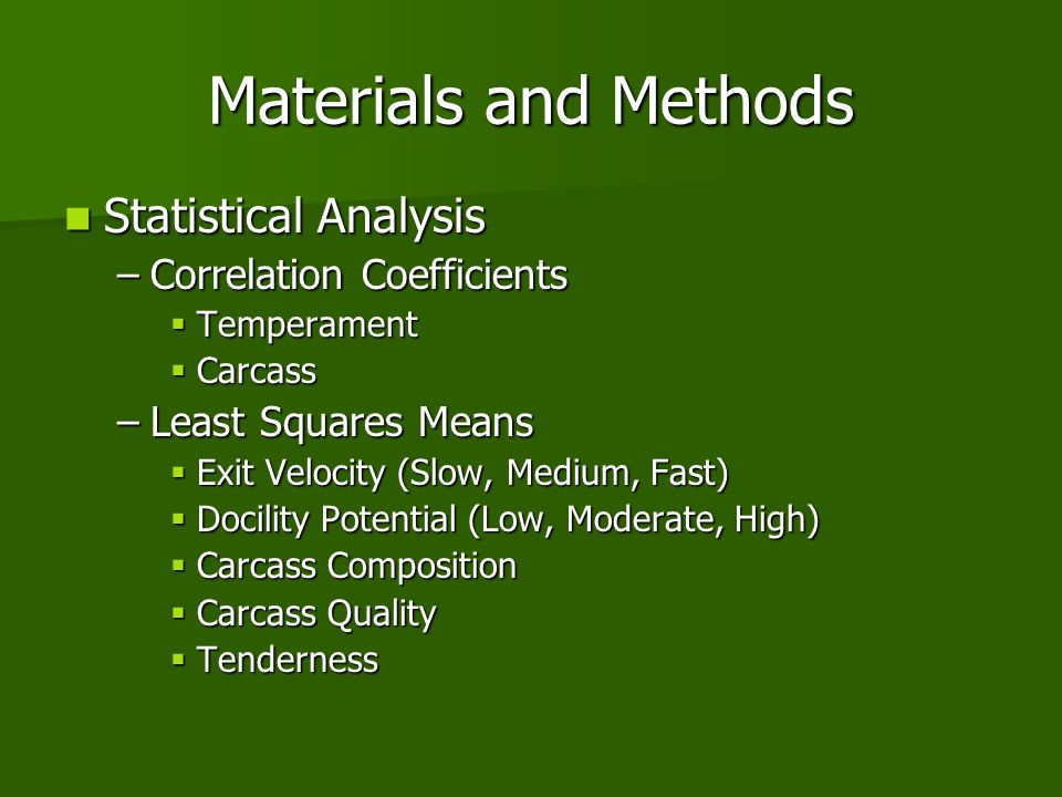 Materials and Methods Statistical Analysis Statistical Analysis –Correlation Coefficients  Temperament  Carcass –Least Squares Means  Exit Velocity