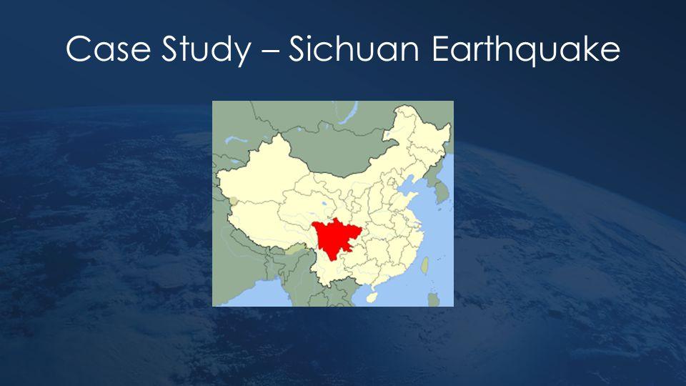 Case Study – Sichuan Earthquake