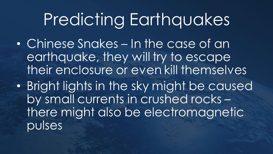 Predicting Earthquakes Chinese Snakes – In the case of an earthquake, they will try to escape their enclosure or even kill themselves Bright lights in