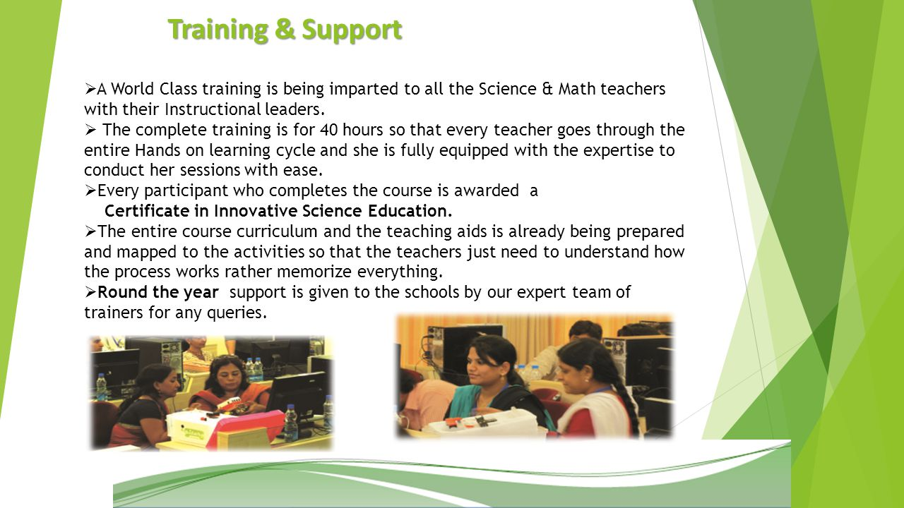 Training & Support  A World Class training is being imparted to all the Science & Math teachers with their Instructional leaders.