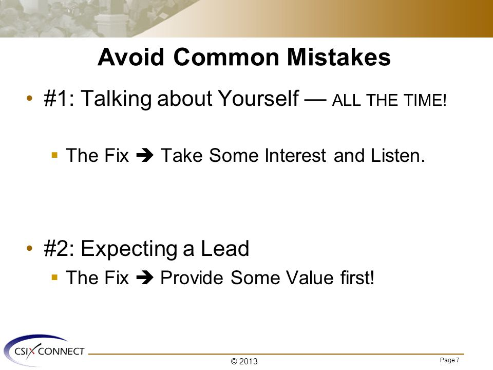 Page 7 Avoid Common Mistakes #1: Talking about Yourself — ALL THE TIME.