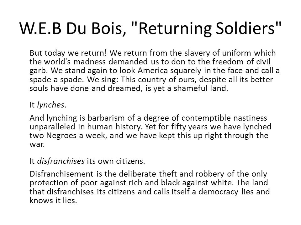W.E.B Du Bois, Returning Soldiers But today we return.