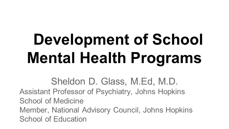 Development of School Mental Health Programs Sheldon D.