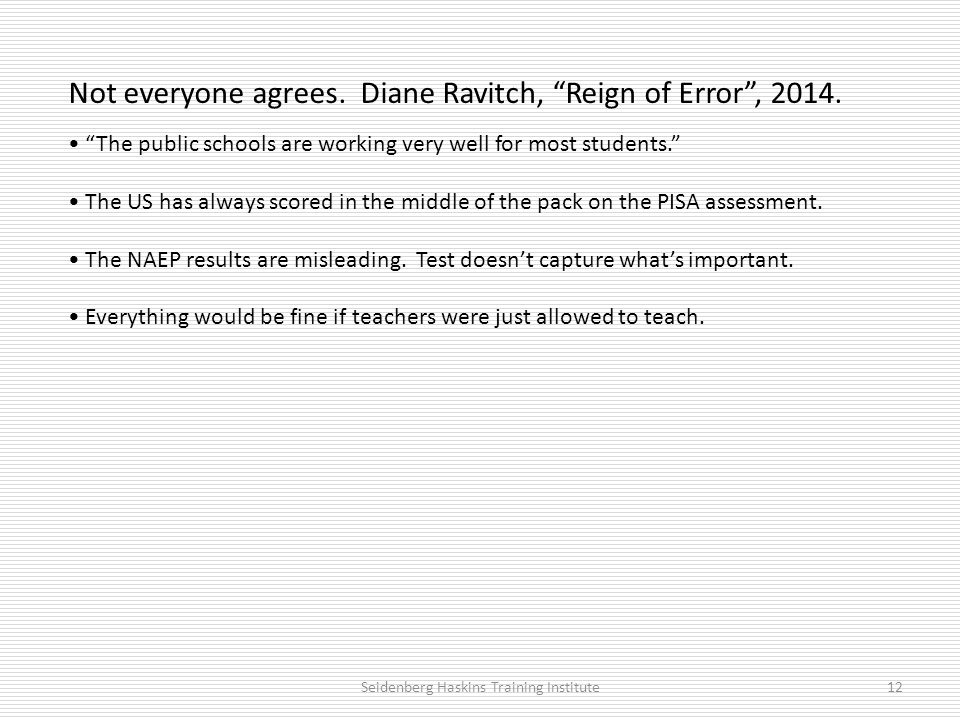 Not everyone agrees. Diane Ravitch, Reign of Error , 2014.