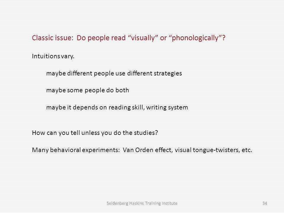 Classic issue: Do people read visually or phonologically .