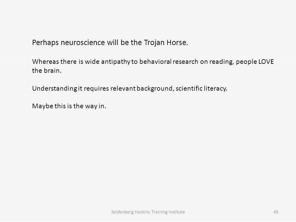 Perhaps neuroscience will be the Trojan Horse.