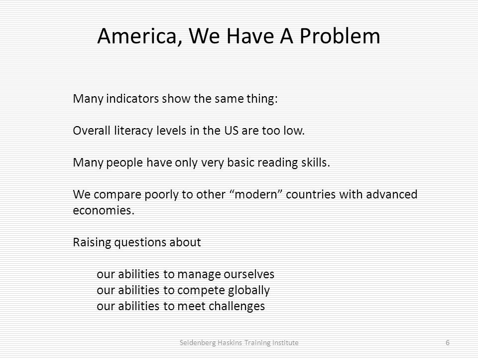America, We Have A Problem Many indicators show the same thing: Overall literacy levels in the US are too low.