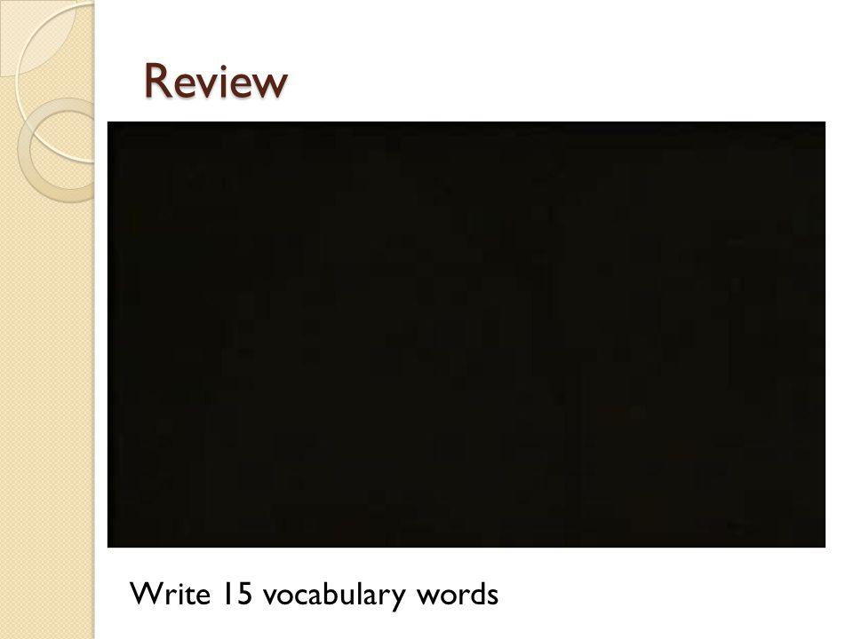 Review Write 15 vocabulary words