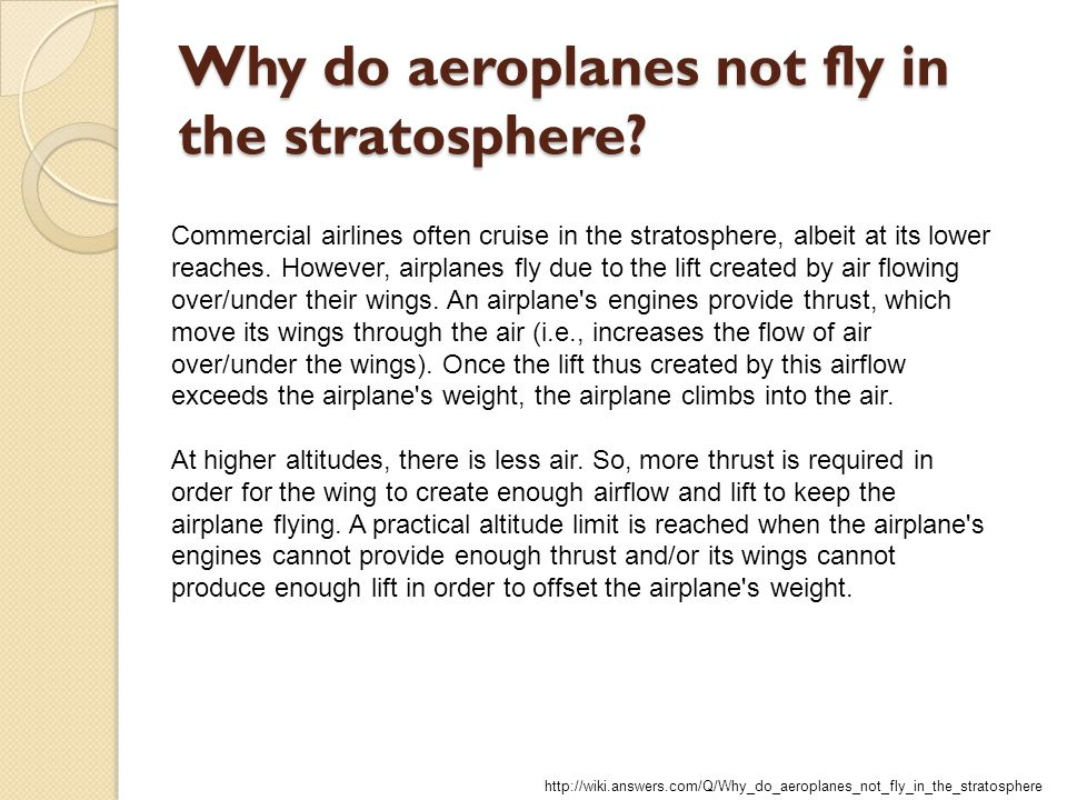 Why do aeroplanes not fly in the stratosphere? Commercial airlines often cruise in the stratosphere, albeit at its lower reaches. However, airplanes f