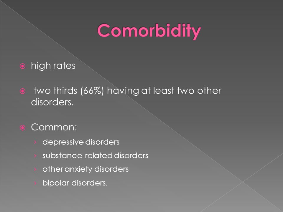  high rates  two thirds (66%) having at least two other disorders.  Common: › depressive disorders › substance-related disorders › other anxiety di