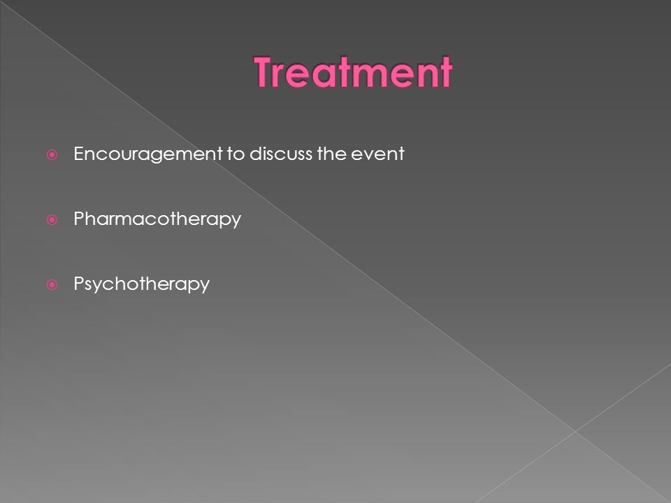  Encouragement to discuss the event  Pharmacotherapy  Psychotherapy