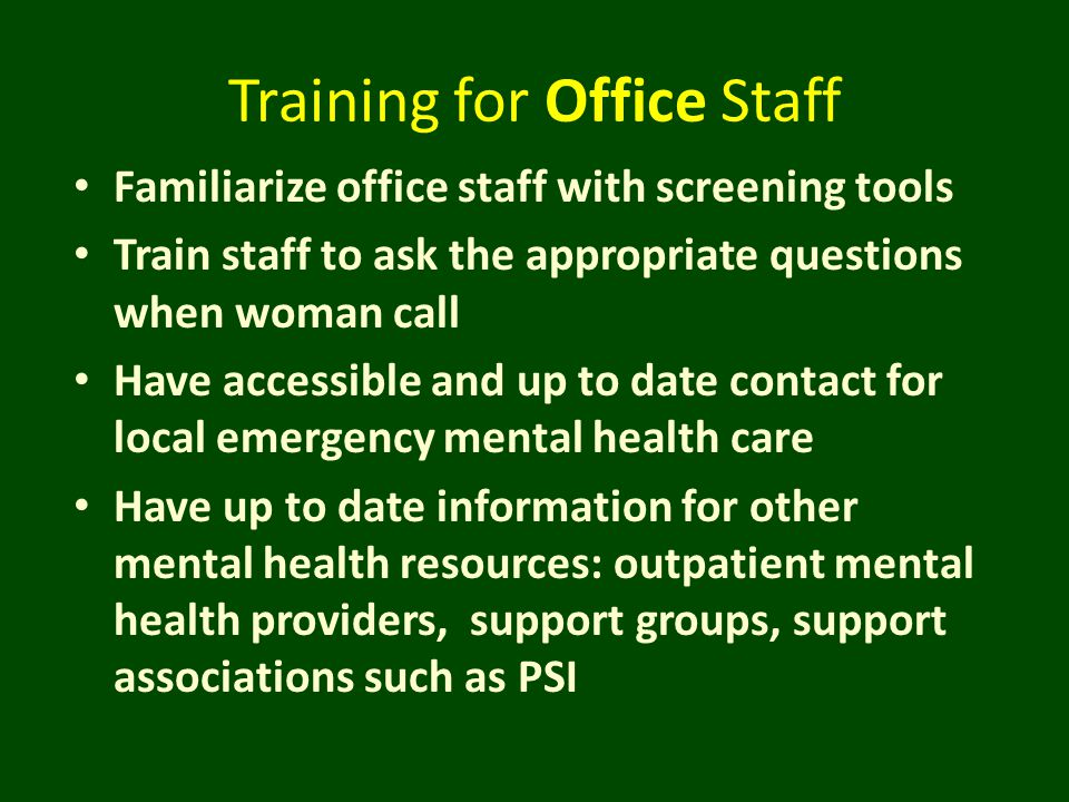 Training for Office Staff Familiarize office staff with screening tools Train staff to ask the appropriate questions when woman call Have accessible a