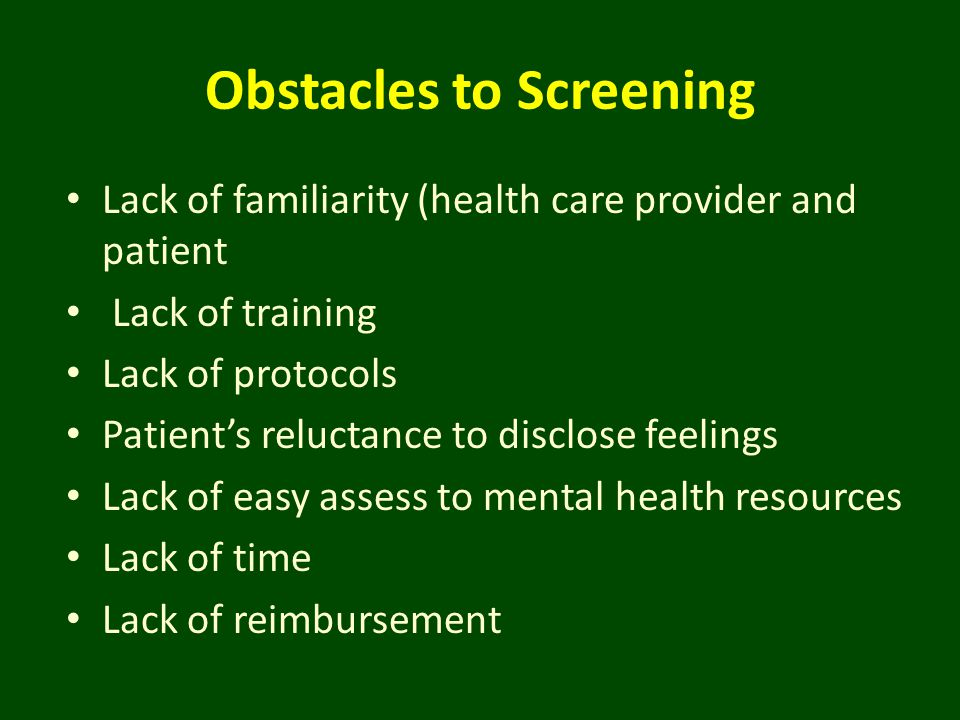 Obstacles to Screening Lack of familiarity (health care provider and patient Lack of training Lack of protocols Patient's reluctance to disclose feeli