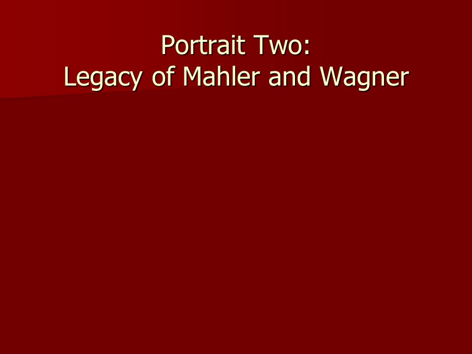 Portrait Two: Legacy of Mahler and Wagner