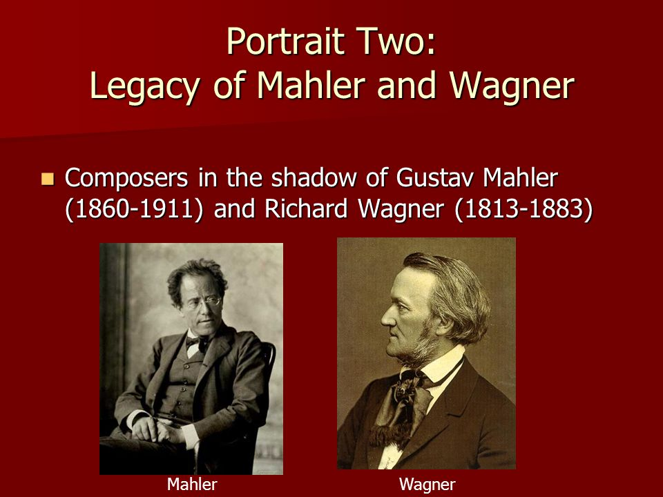 Composers in the shadow of Gustav Mahler (1860-1911) and Richard Wagner (1813-1883) Composers in the shadow of Gustav Mahler (1860-1911) and Richard W