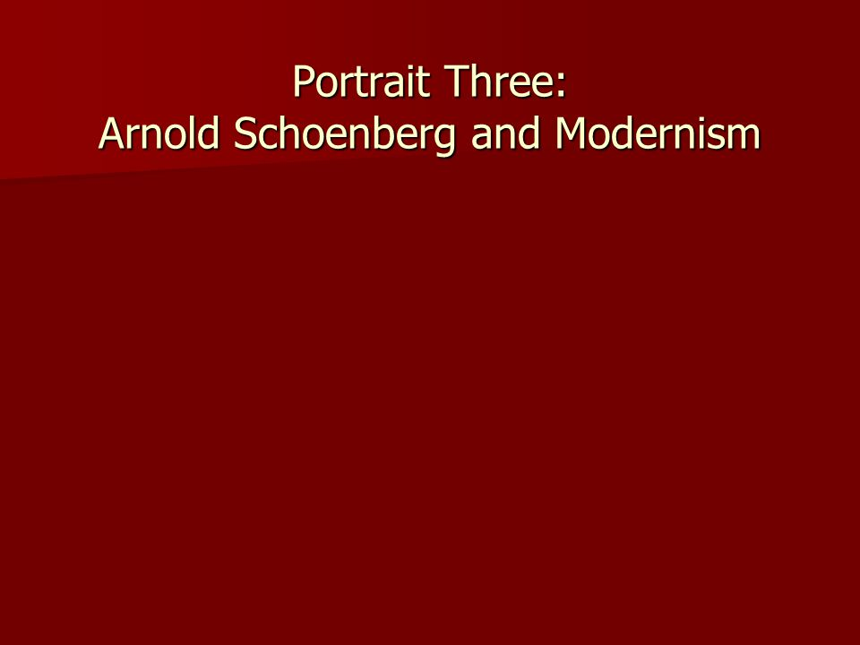 Portrait Three: Arnold Schoenberg and Modernism