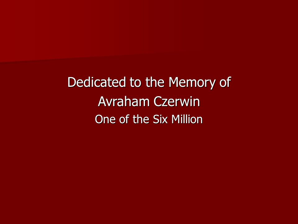 Dedicated to the Memory of Avraham Czerwin One of the Six Million