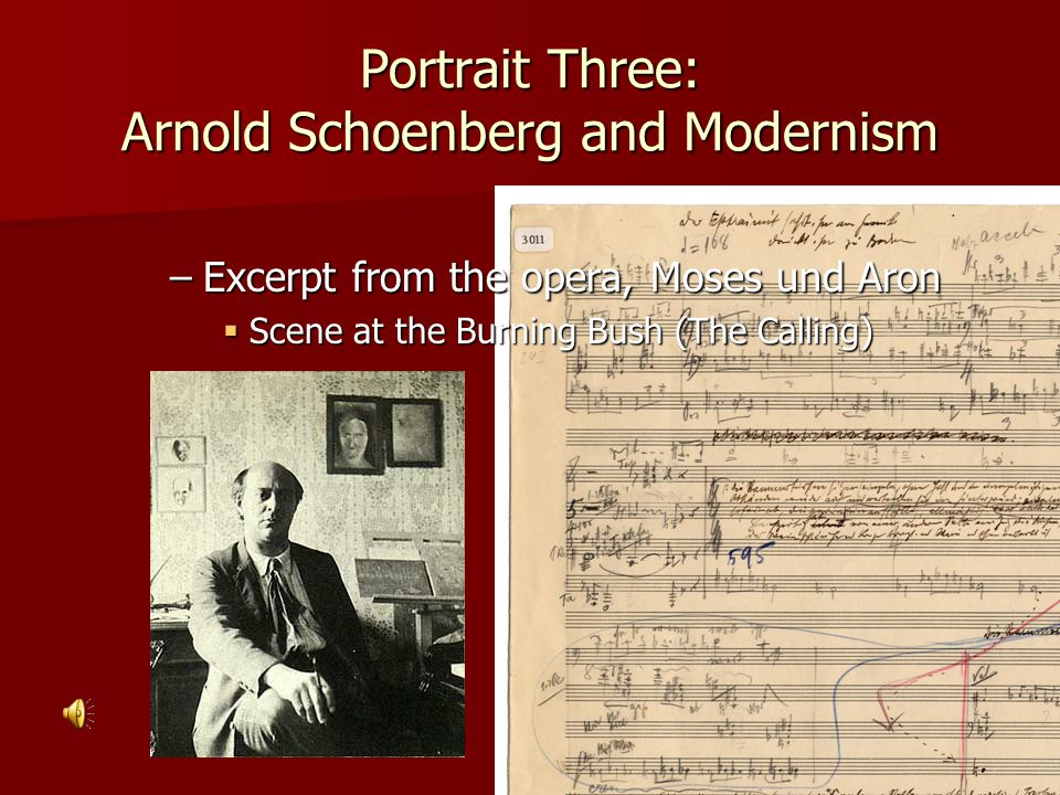 Portrait Three: Arnold Schoenberg and Modernism –Excerpt from the opera, Moses und Aron  Scene at the Burning Bush (The Calling)