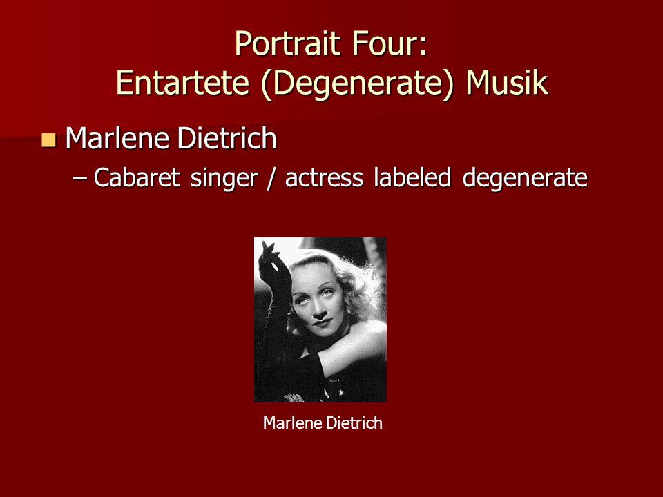 Portrait Four: Entartete (Degenerate) Musik Marlene Dietrich Marlene Dietrich –Cabaret singer / actress labeled degenerate Marlene Dietrich