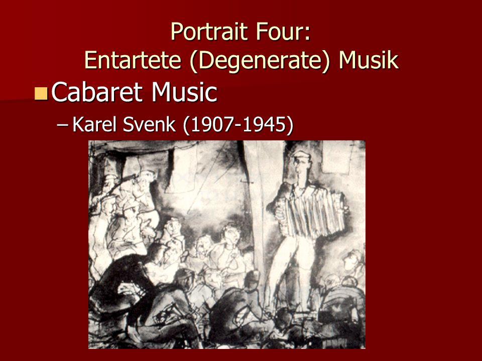 Portrait Four: Entartete (Degenerate) Musik Cabaret Music Cabaret Music –Karel Svenk (1907-1945)