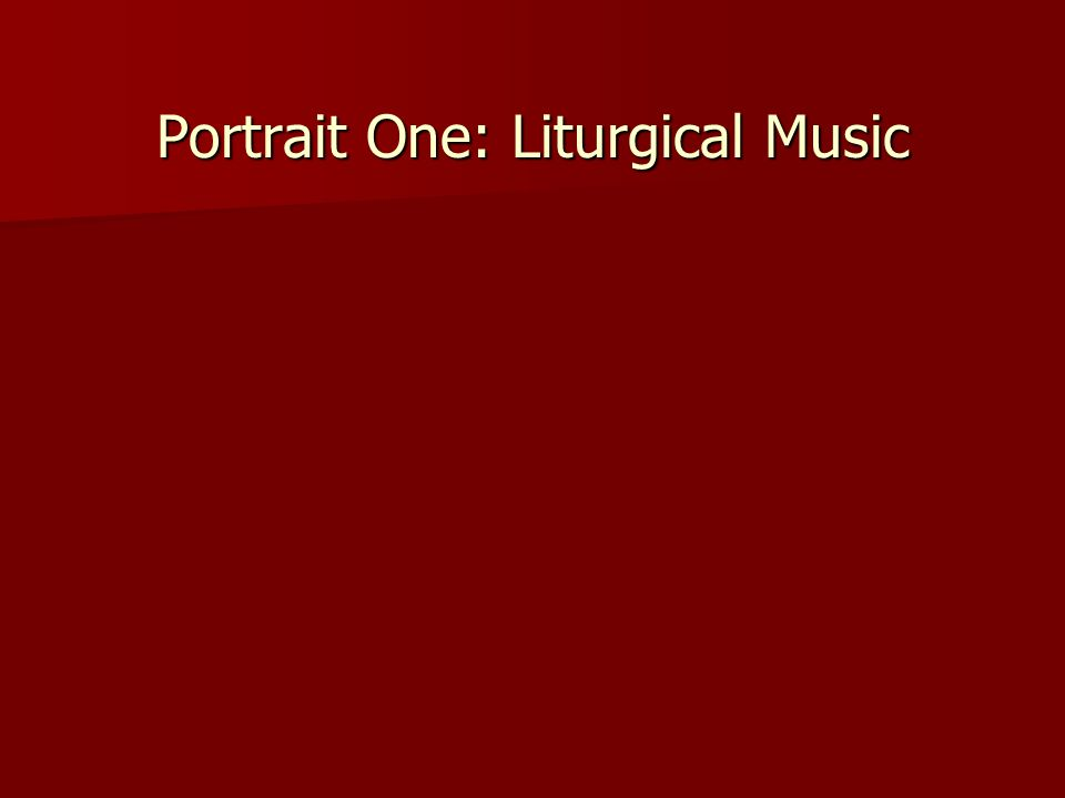 Portrait One: Liturgical Music