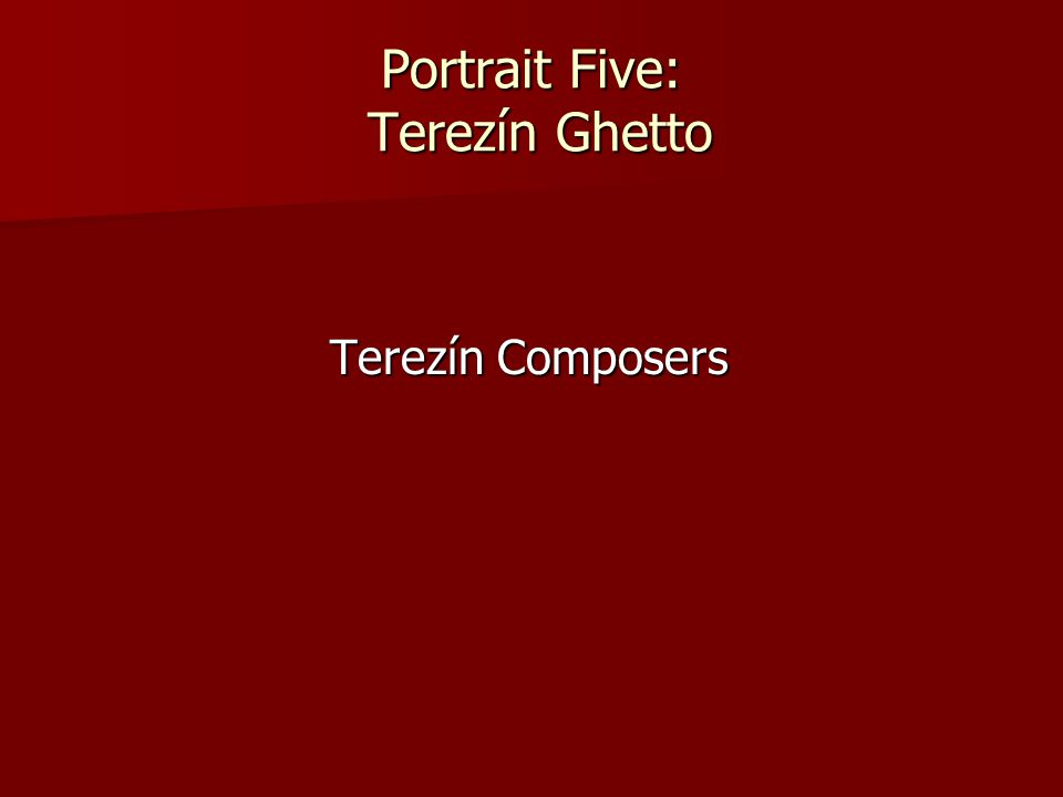 Portrait Five: Terezín Ghetto Terezín Composers Terezín Composers