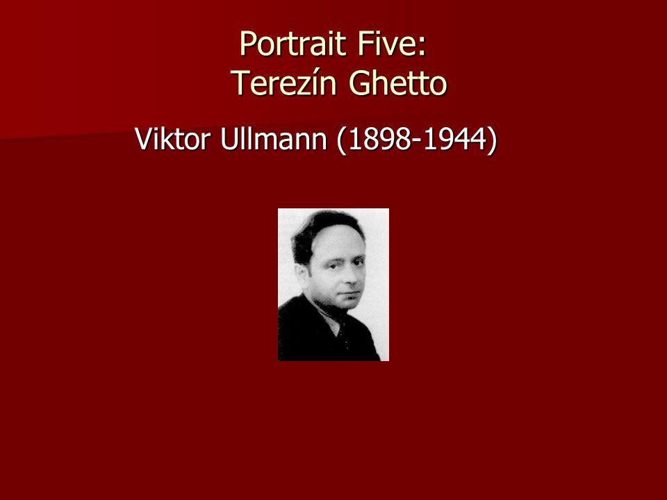 Portrait Five: Terezín Ghetto Viktor Ullmann (1898-1944) Viktor Ullmann (1898-1944)