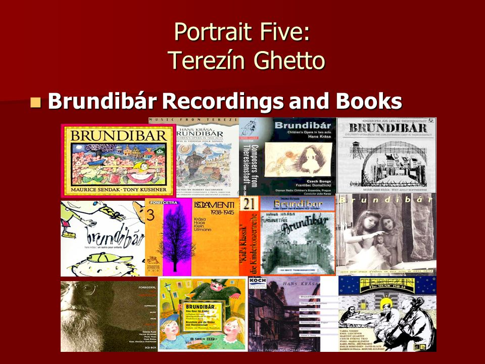 Portrait Five: Terezín Ghetto Brundibár Recordings and Books Brundibár Recordings and Books