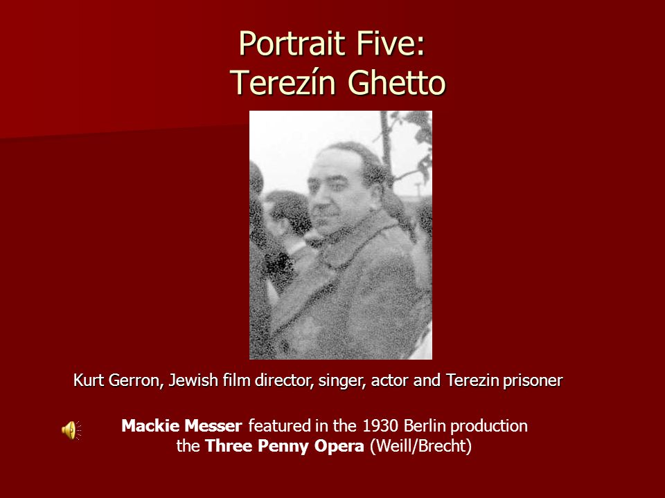 Portrait Five: Terezín Ghetto Kurt Gerron, Jewish film director, singer, actor and Terezin prisoner Mackie Messer featured in the 1930 Berlin production the Three Penny Opera (Weill/Brecht)