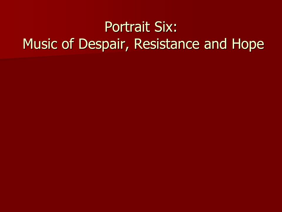 Portrait Six: Music of Despair, Resistance and Hope